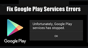 """Read more about the article How To Fix """"Google Play Services Has Stopped"""" Error In Android Solution"""