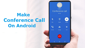 Read more about the article How To Make A Conference Call On Android Smart Phone