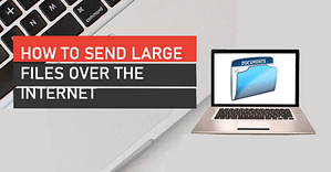 Read more about the article How To Send Large Files Over The Internet – Techdhyan