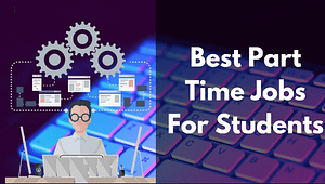 Read more about the article Top 7 Best Part Time Jobs for College Students – Tech Dhyan