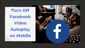 Read more about the article How To Turn Off Autoplay Videos On Facebook Desktop & Android